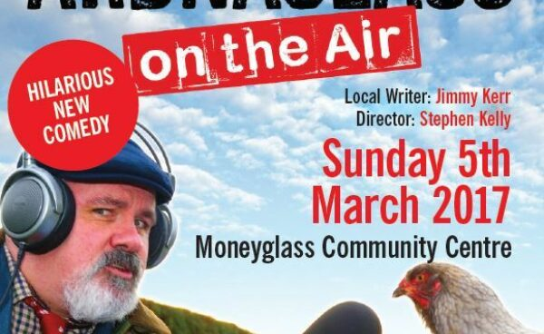 "MONEYGLASS TO HOST FINAL SHOWING OF SMASH HIT COMEDY ""ARDNAGLASS ON THE AIR"""